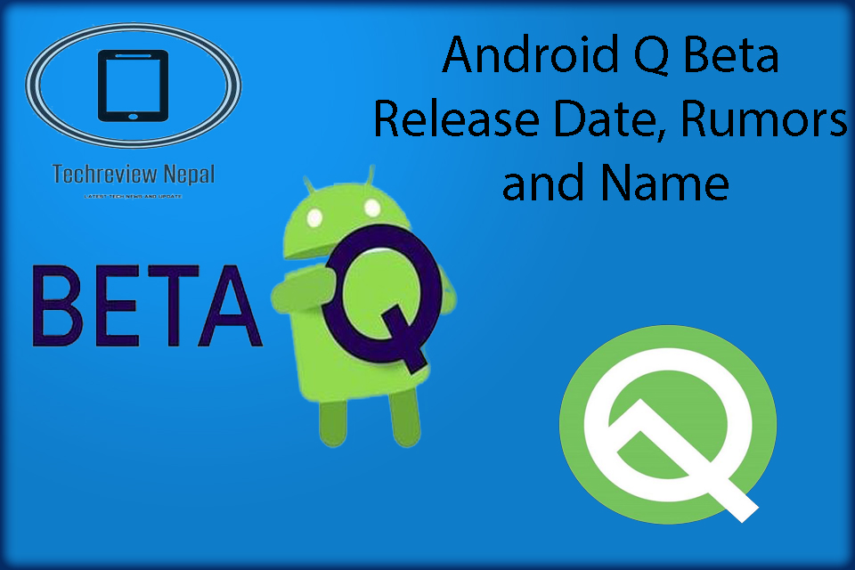 Android Q Beta Release Date, Rumors and Name Nepal